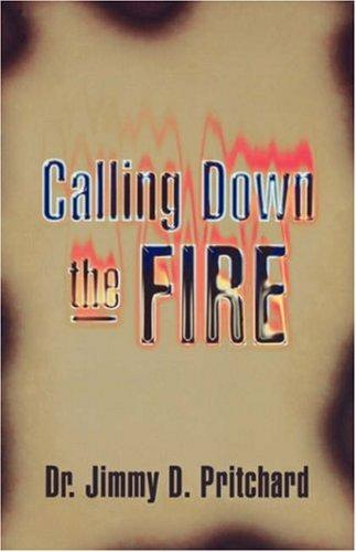 Calling Down the Fire by Jimmy D. Pritchard