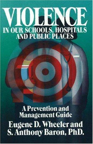 Violence in our schools, hospitals and public places by Eugene D. Wheeler