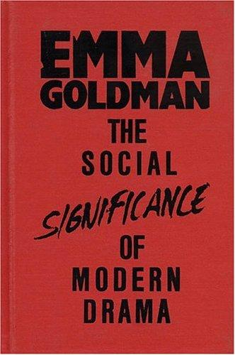 The social significance of the modern drama by Emma Goldman