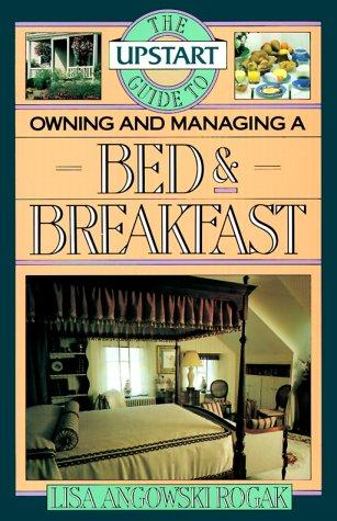 Upstart Guide Owning & Managing a Bed & Breakfast by Lisa Angowski Rogak