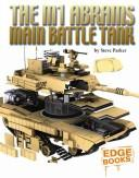 The M1A1 Abrams Main Battle Tank by Steve Parker