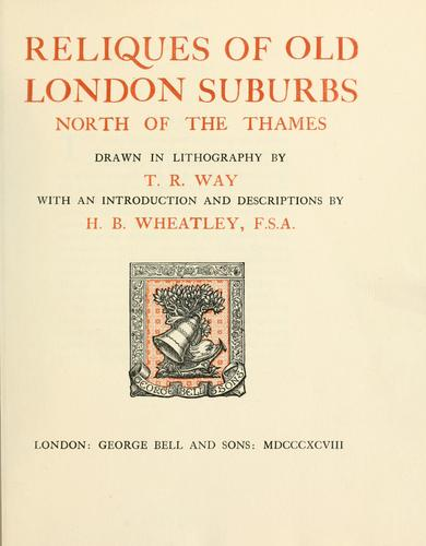 Reliques of old London suburbs north of the Thames by Thomas R. Way