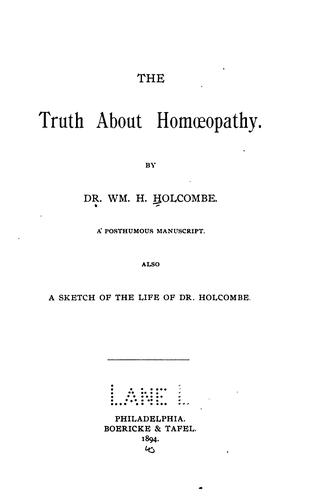 The truth about homoeopathy by William H. Holcombe