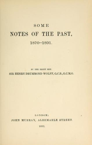 Some notes of the past, 1870-1891 by Wolff, Henry Drummond Sir