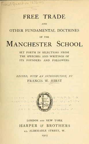 Free trade and other fundamental doctrines of the Manchester school by Francis Wrigley Hirst