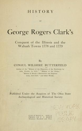 History of George Rogers Clark's conquest of the Illinois and the Wabash towns 1778 and 1779