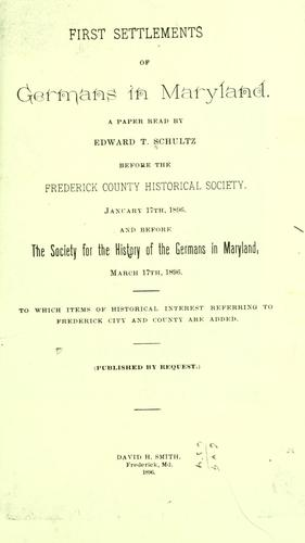 First settlements of Germans in Maryland. by Edward Thomas Schultz