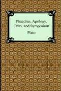 Phaedrus, Apology, Crito, And Symposium by Plato