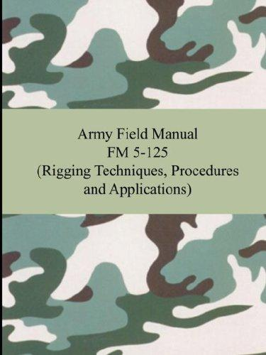 Army Field Manual FM 5-125 (Rigging Techniques, Procedures and Applications) by U.S. Army