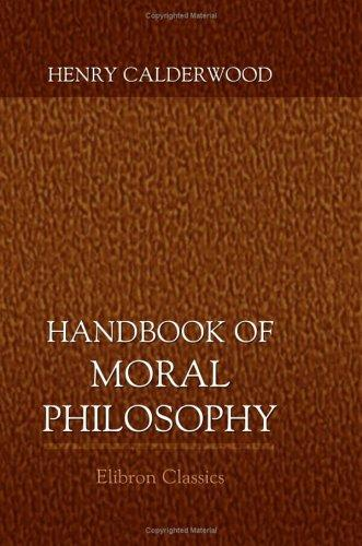 A Handbook of Moral Philosophy by Henry Calderwood