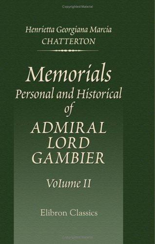 Memorials, Personal and Historical of Admiral Lord Gambier by Henrietta Georgiana Marcia Chatterton