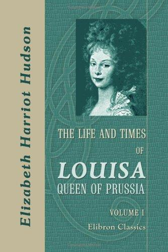 The Life and Times of Louisa, Queen of Prussia