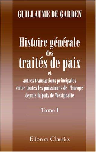 Histoire générale des traités de paix et autres transactions principales entre toutes les puissances de l\'Europe depuis la paix de Westphalie