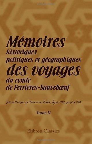 Mémoires historiques, politiques et géographiques des voyages du comte de Ferrières-Sauveboeuf, faits en Turquie, en Perse et en Arabie, depuis 1782, jusqu'en … & le commerce de ces trois nations. Tome 2