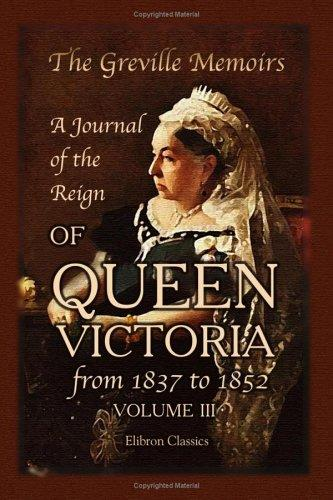 The Greville Memoirs. A Journal of the Reign of Queen Victoria from 1837 to 1852 by Charles Cavendish Fulke Greville