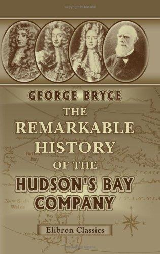 The remarkable history of the Hudson's Bay Company by George Bryce