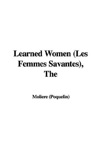 The Learned Women (Les Femmes Savantes) by Molière