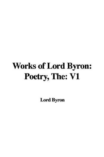 Works of Lord Byron: Poetry, The by Lord George Gordon Byron