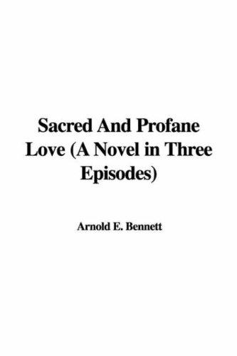 Sacred And Profane Love by Arnold E. Bennett