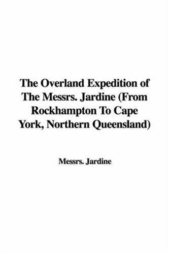 The Overland Expedition of the Messrs. Jardine by Jardine