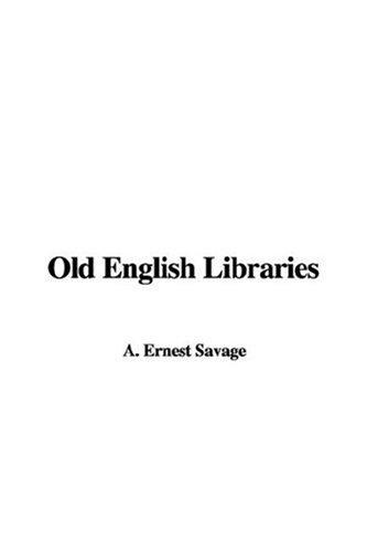 Old English Libraries by A. Ernest Savage