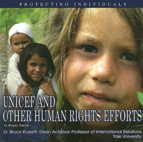 UNICEF and Other Human Rights Efforts: Protecting Individuals (The United Nations: Global Leadership) by Roger Smith