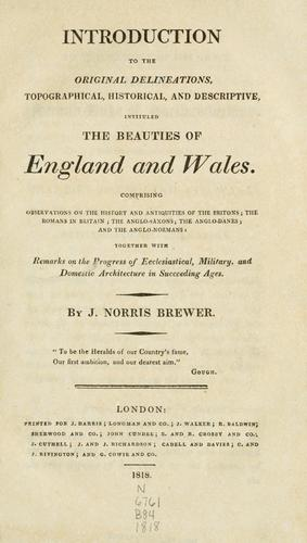 Introduction to the original delineations, topographical, historical, and descriptive, intituled the Beauties of England and Wales by Brewer, J. N.