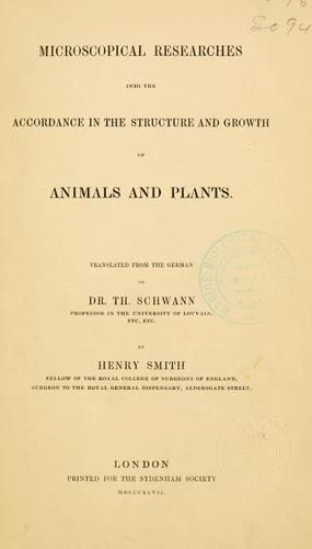 Microscopical researches into the accordance in the structure and growth of animals and plants by Theodor Schwann