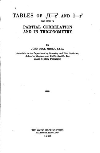 Tables of [square root of] 1-r2 and 1-r2 for use in partial correlation and in trigonometry by John Rice Miner