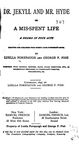 Dr. Jekyll and Mr. Hyde, or, A mis-spent life by adapted and arranged from Robert Louis Stevenson's novel by Luella Forepaugh and George F. Fish.