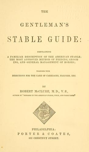 The gentleman's stable guide by Robert McClure, M.D., V.S.