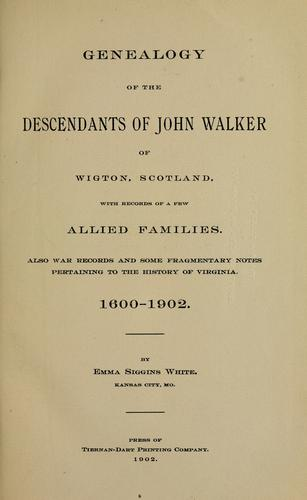 Genealogy of the descendants of John Walker of Wigton, Scotland, with records of a few allied families by Emma Siggins White