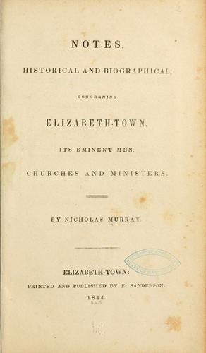 Notes, historical and biographical, concerning Elizabeth-town, its eminent men, churches and ministers by Nicholas Murray