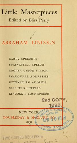 ...Early speeches, Springfield speech, Cooper union speech, inaugural addresses, Gettysburg address, selected letters, Lincoln's lost speech by Abraham Lincoln
