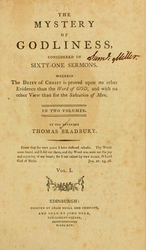 The mystery of godliness, considered in sixty-one sermons by Thomas Bradbury