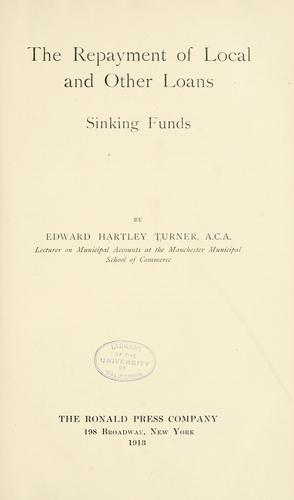 The repayment of local and other loans, sinking funds by Edward Hartley Turner
