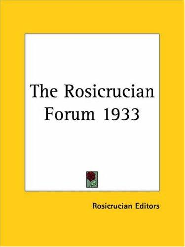 The Rosicrucian Forum 1933 by Rosicrucian