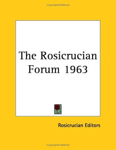 The Rosicrucian Forum 1963 by Rosicrucian