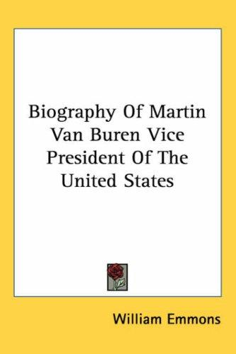 Biography of Martin Van Buren Vice President of the United States