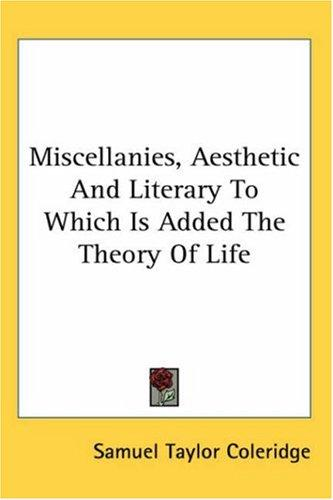 Miscellanies, Aesthetic And Literary to Which Is Added the Theory of Life
