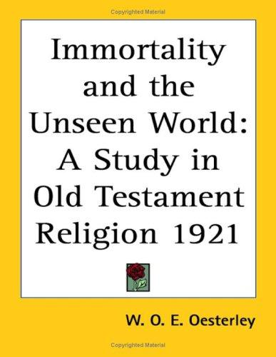 Immortality and the Unseen World by W. O. E. Oesterley