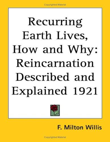 Recurring Earth Lives, How and Why by F. Milton Willis
