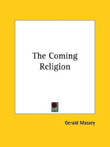The Coming Religion by Gerald Massey