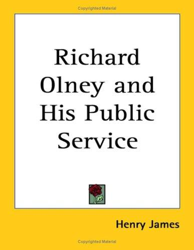 Richard Olney and His Public Service by Henry James, Jr.