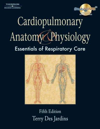 Cardiopulmonary Anatomy & Physiology by Terry Des Jardins