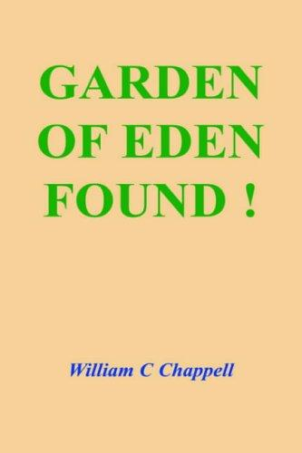 Garden of Eden Found! by William C. Chappell