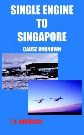 SINGLE ENGINE TO SINGAPORE by T. A. ANDERSON