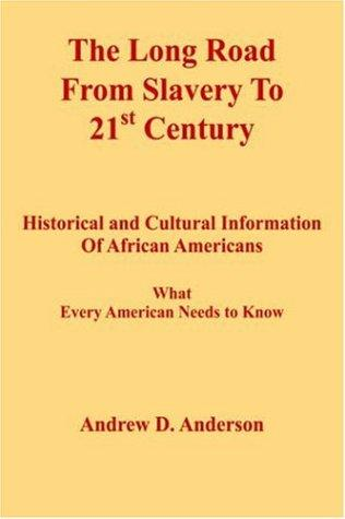 The Long Road From Slavery To 21st Century by Andrew , D. Anderson