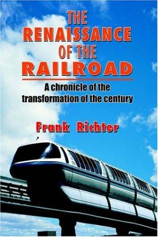 THE RENAISSANCE OF THE RAILROAD by Frank Richter