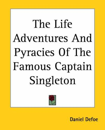 The Life Adventures And Pyracies Of The Famous Captain Singleton